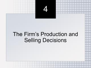 The Firm's Production and Selling Decisions
