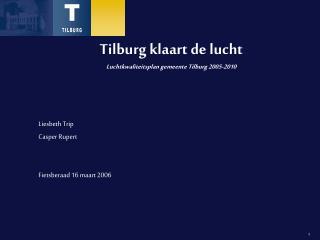 Tilburg klaart de lucht Luchtkwaliteitsplan gemeente Tilburg 2005-2010