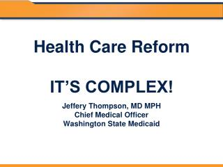 Health Care Reform  IT S COMPLEX