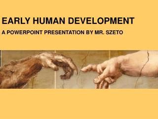 EARLY HUMAN DEVELOPMENT A POWERPOINT PRESENTATION BY MR. SZETO