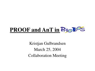 PROOF and AnT in PHOBOS