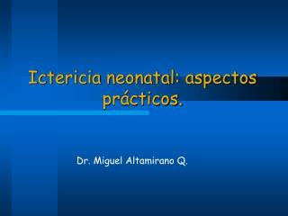 Ictericia neonatal: aspectos prácticos.