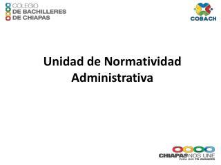 Unidad de Normatividad Administrativa