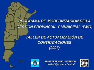 PROGRAMA DE MODERNIZACION DE LA GESTION PROVINCIAL Y MUNICIPAL PMG  TALLER DE ACTUALIZACI N DE CONTRATACIONES 2007