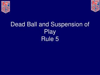 Dead Ball and Suspension of Play  Rule 5