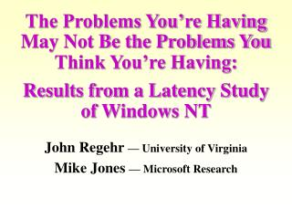 John Regehr  � University of Virginia Mike Jones  � Microsoft Research