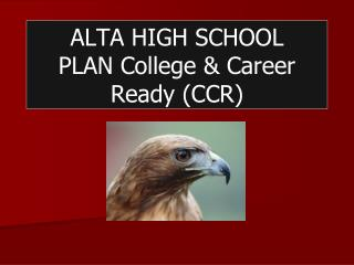 ALTA HIGH SCHOOL PLAN College & Career Ready (CCR)