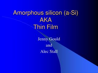 Amorphous silicon (a-Si) AKA Thin Film