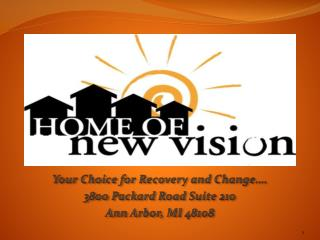 Your Choice for Recovery and Change….  3800 Packard Road Suite 210  Ann Arbor, MI 48108