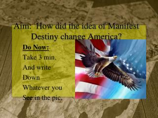 Aim:  How did the idea of Manifest Destiny change America?