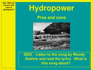 Aim: What are the pros and cons of hydropower?