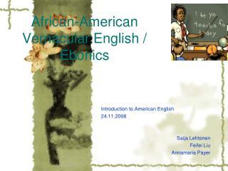 African-American Vernacular English / Ebonics