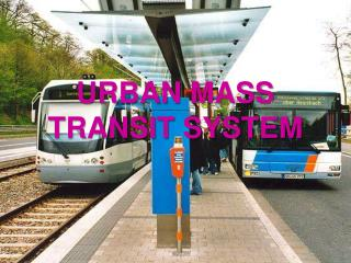 URBAN MASS  TRANSIT SYSTEM