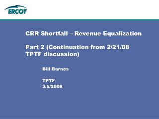 CRR Shortfall – Revenue Equalization Part 2 (Continuation from 2/21/08 TPTF discussion)