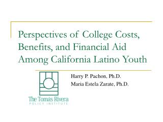 Perspectives of College Costs, Benefits, and Financial Aid Among California Latino Youth