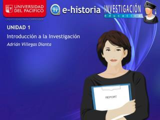 UNIDAD 1 Introducción a la Investigación Adrián Villegas Dianta