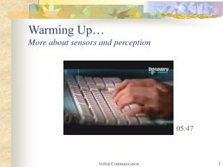 Warming Up… More about sensors and perception