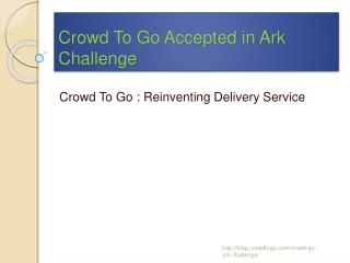Crowd To Go Accepted in Ark Challenge