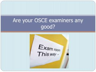 Are your OSCE examiners any good?