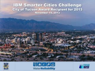 IBM Smarter Cities Challenge City of Tucson Award Recipient for 2013 November 14, 2012