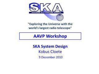 SKA System Design Kobus Cloete 9 December 2010