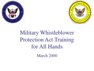 Military Whistleblower Protection Act Training  for All Hands March 2000