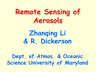 Zhanqing Li & R. Dickerson Dept. of Atmos. & Oceanic Science University of Maryland