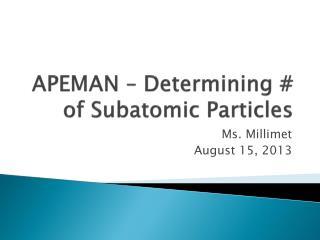 APEMAN – Determining # of Subatomic Particles