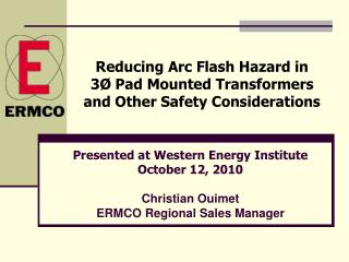 Reducing Arc Flash Hazard in  3� Pad Mounted Transformers and Other Safety Considerations