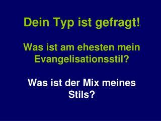 Dein Typ ist gefragt! Was ist am ehesten mein Evangelisationsstil? Was ist der Mix meines Stils?