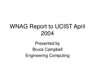 WNAG Report to UCIST April 2004