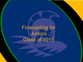 Forecasting for Juniors Class of 2015