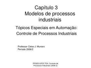 Cap�tulo 3 Modelos de processos industriais