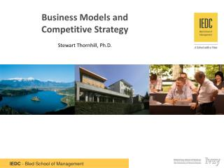 Business Models and Competitive  Strategy Stewart  Thornhill, Ph.D .