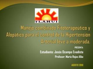 PRESENTA :  Estudiante: Jesús Ocampo Evadista  Profesor: Mario Rojas Alba  AGOSTO 2010