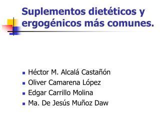 Suplementos dietéticos y  ergogénicos más comunes.