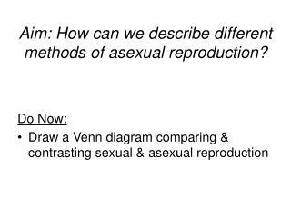 Aim: How can we describe different methods of asexual reproduction?