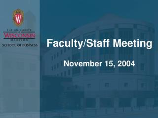 Faculty/Staff Meeting November 15, 2004