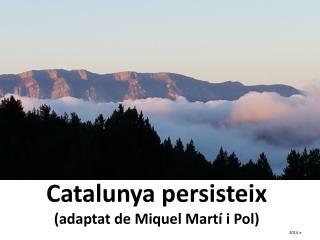 Catalunya persisteix (adaptat de Miquel Martí i Pol)