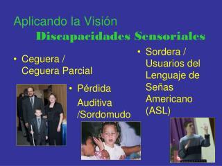 Aplicando la Visión Discapacidades Sensoriales