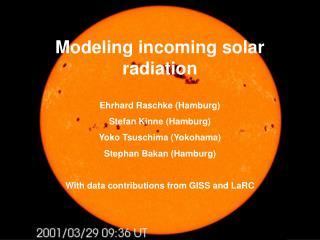 Modeling incoming solar radiation  Ehrhard Raschke (Hamburg) Stefan Kinne (Hamburg)