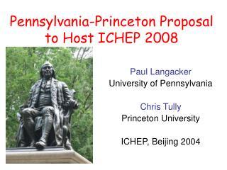 Pennsylvania-Princeton Proposal to Host ICHEP 2008
