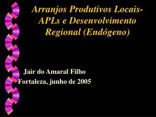 Arranjos Produtivos Locais-APLs e Desenvolvimento Regional (End�geno)