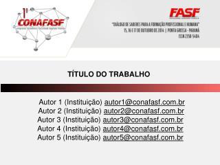 Autor  1 (Instituição)  autor1@conafasf.br  Autor 2 (Instituição)  autor2@conafasf.br