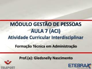 MÓDULO GESTÃO DE PESSOAS AULA 7 (ACI) Atividade Curricular Interdisciplinar