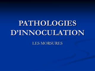 PATHOLOGIES D'INNOCULATION