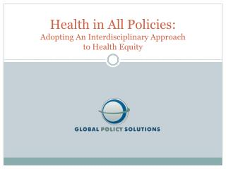 Health in All Policies:  Adopting An Interdisciplinary Approach to Health Equity