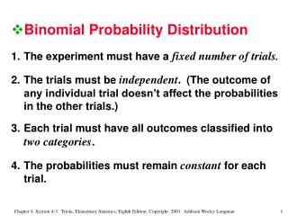 Binomial Probability Distribution 1.	The experiment must have a  fixed number of trials .