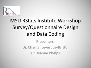 MSU RStats Institute Workshop  Survey/Questionnaire Design and Data Coding