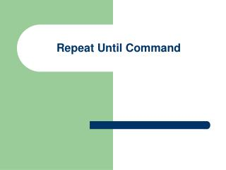 Repeat Until Command